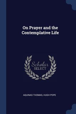 On Prayer and the Contemplative Life - Thomas, Aquinas, and Pope, Hugh