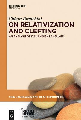On Relativization and Clefting: An Analysis of Italian Sign Language - Branchini, Chiara