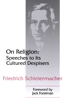 On Religion: Speeches to Its Cultured Despisers - Schleiermacher, Friedrich