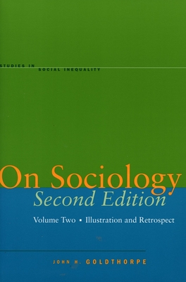 On Sociology: Volume Two: Illustration and Retrospect - Goldthorpe, John H
