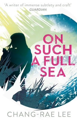 On Such A Full Sea - Lee, Chang-rae