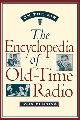 On the Air: The Encyclopedia of Old-Time Radio - Dunning, John