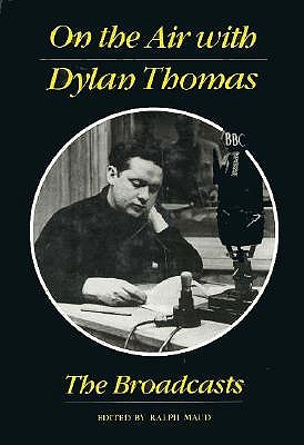 On the Air with Dylan Thomas: The Broadcasts - Thomas, Dylan, and Maud, Ralph, PH.D. (Editor)