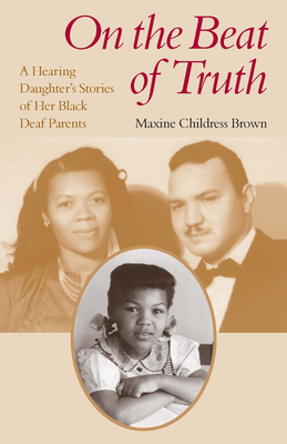 On the Beat of Truth: A Hearing Daughter's Stories of Her Black Deaf Parents - Brown, Maxine Childress