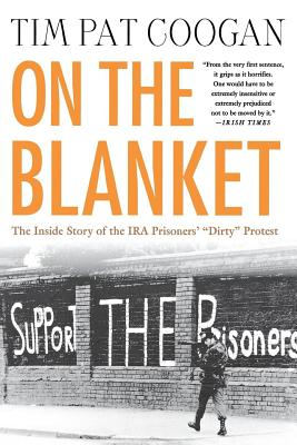 "On the Blanket: The Inside Story of the IRA Prisoners' ""Dirty"" Protest - Coogan, Tim Pat"