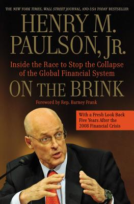 On the Brink: Inside the Race to Stop the Collapse of the Global Financial System - Paulson, Henry M, Jr.