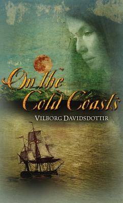 On the Cold Coasts - Davidsdottir, Vilborg, and Sigmundsdottir, Alda (Translated by)