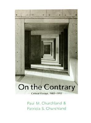 On the Contrary: Critical Essays, 1987-1997 - Churchland, Paul M, and Churchland, Patricia Smith