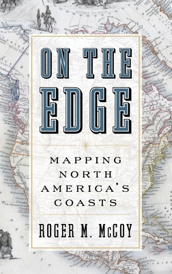 On the Edge: Mapping North America's Coasts - McCoy, Roger