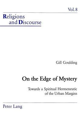 On the Edge of Mystery: Towards a Spiritual Hermeneutic of the Urban Margins - Goulding, Gill