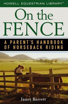 On the Fence: A Parent's Handbook of Horseback Riding - Barrett, Janet
