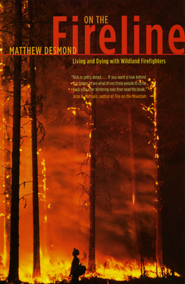 On the Fireline: Living and Dying with Wildland Firefighters - Desmond, Matthew