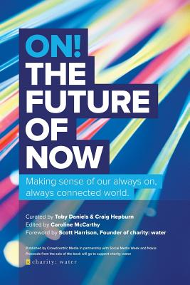 On! the Future of Now: Making Sense of Our Always On, Always Connected World - Crowdcentric Media