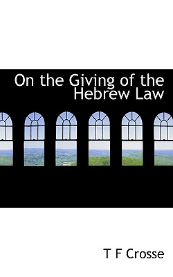 On the Giving of the Hebrew Law - Crosse, T F
