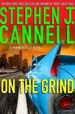 On the Grind: A Shane Scully Novel - Cannell, Stephen J