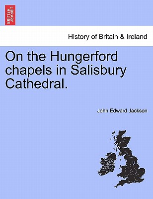 On the Hungerford Chapels in Salisbury Cathedral. - Jackson, John Edward