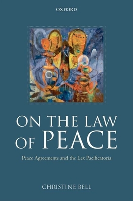 On the Law of Peace: Peace Agreements and the Lex Pacificatoria - Bell, Christine