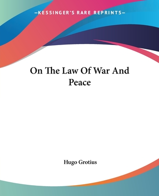 On the Law of War and Peace - Grotius, Hugo