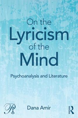 On the Lyricism of the Mind: Psychoanalysis and literature - Amir, Dana