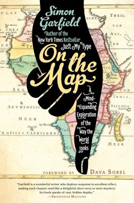 On the Map: A Mind-Expanding Exploration of the Way the World Looks - Garfield, Simon, Mr.
