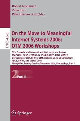 On the Move to Meaningful Internet Systems 2006: Otm 2006 Workshops: Otm Confederated International Conferences and Posters, Awesome, Cams, Cominf, Is, Ksinbit, Mios-Ciao, Monet, Ontocontent, Orm, Persys, Otm Academy Doctoral Consortium, Rdds, Swws... - Tari, Zahir (Editor)