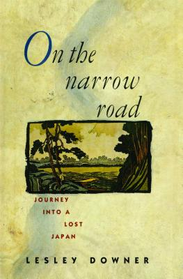 On the Narrow Road: Journey Into a Lost Japan - Downer, Lesley