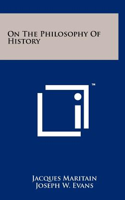 On the Philosophy of History - Maritain, Jacques, and Evans, Joseph W (Editor)