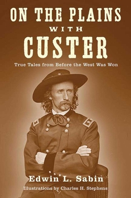 On the Plains with Custer: True Tales from Before the West Was Won - Sabin, Edwin L