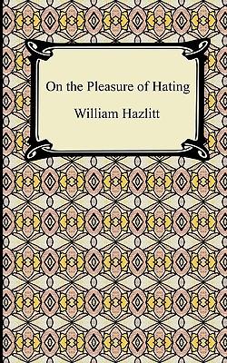 On the Pleasure of Hating - Hazlitt, William