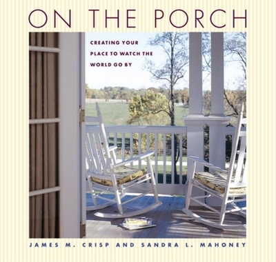 On the Porch: Creating Your Place to Watch the World Go by - Crisp, James M, and Mahoney, Sandra L