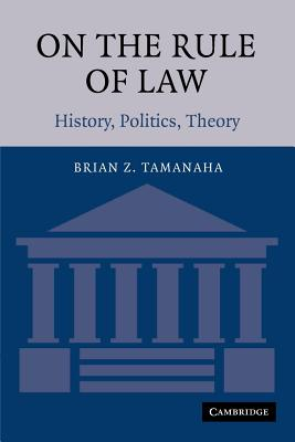 On the Rule of Law: History, Politics, Theory - Tamanaha, Brian Z, and Brian Z, Tamanaha