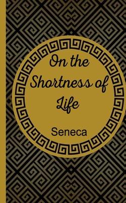 On the Shortness of Life - W Basore, John (Translated by), and Seneca