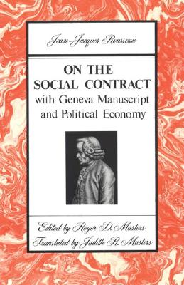 On the Social Contract: With Geneva Manuscript and Political Economy - Rousseau, Jean Jacques, and Masters, Roger D (Editor), and Masters, Judith R (Translated by)