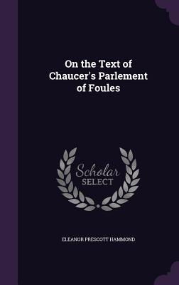 On the Text of Chaucer's Parlement of Foules - Hammond, Eleanor Prescott