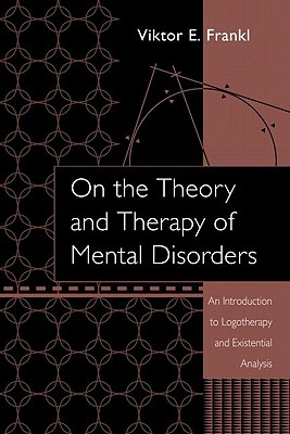 On the Theory and Therapy of Mental Disorders: An Introduction to Logotherapy and Existential Analysis - Frankl, Viktor Emil, and DuBois, DuBois M, and DuBois, James M (Editor)