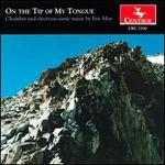 On the Tip of My Tongue: Music of Eric Moe