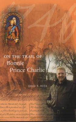 On the Trail of Bonnie Prince Charlie - Ross, David R