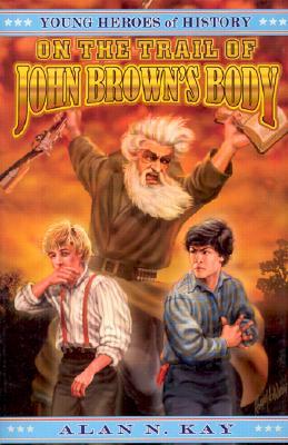 On the Trail of John Brown's Body - Kay, Alan N