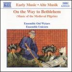On the Way to Bethlehem (Music of the Medieval Pilgrim)