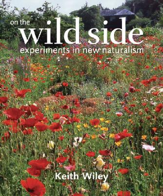 On the Wild Side: Experiments in New Naturalism - Wiley, Keith