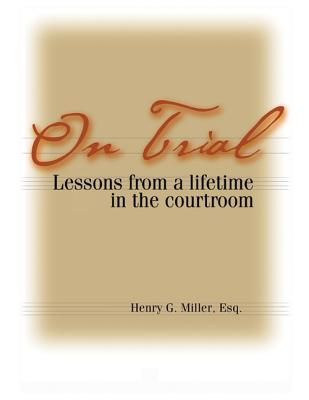 On Trial: Lessons from a Lifetime in the Courtroom - Miller, Henry G
