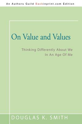 On Value and Values: Thinking Differently about We in an Age of Me - Smith, Douglas K