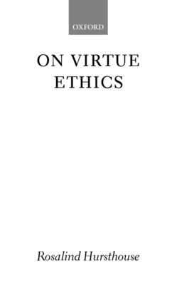 On Virtue Ethics - Hursthouse, Rosalind
