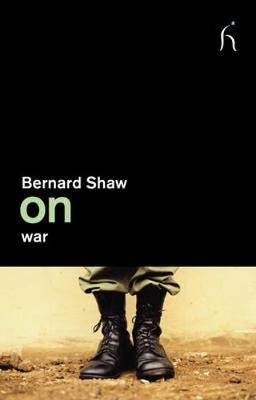 On War - Shaw, Bernard, and Pullman, Philip (Foreword by)