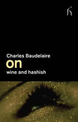 On Wine and Hashish - Baudelaire, Charles P, and Drabble, Margaret (Foreword by)