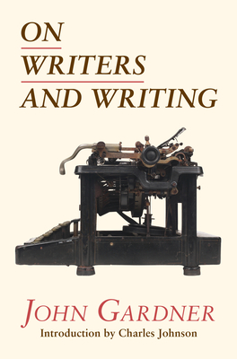 On Writers and Writing - Gardner, John, Mr., and Johnson, Charles (Introduction by)