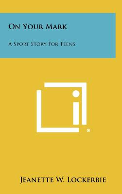 On Your Mark: A Sport Story for Teens - Lockerbie, Jeanette W