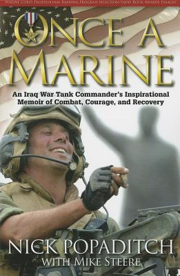 Once a Marine: An Iraq War Tank Commander's Inspirational Memoir of Combat, Courage, and Recovery - Popaditch, Nick, and Steere, Mike