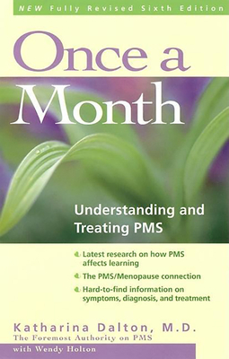 Once a Month: Understanding and Treating PMS - Dalton, Katharina