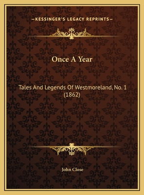 Once a Year: Tales and Legends of Westmoreland, No. 1 (1862) - Close, John
